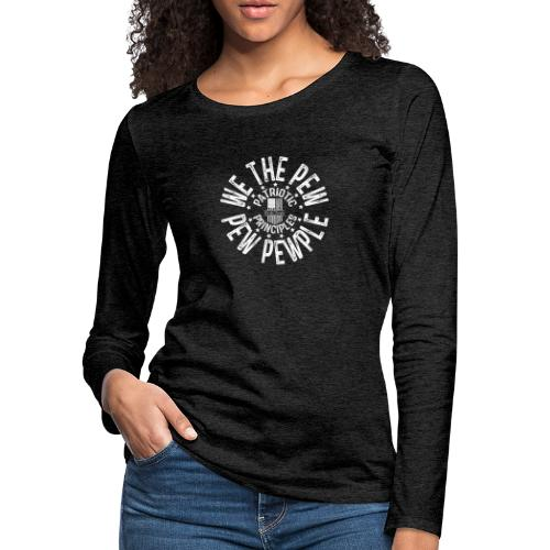 OTHER COLORS AVAILABLE WE THE PEW PEW PEWPLE W - Women's Premium Long Sleeve T-Shirt