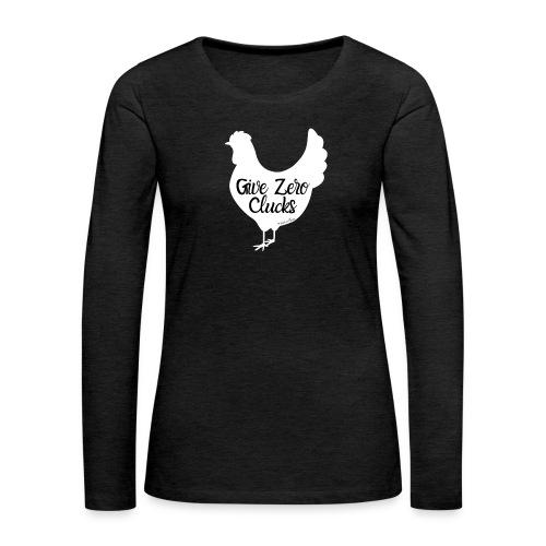 Give Zero Clucks - Women's Premium Long Sleeve T-Shirt