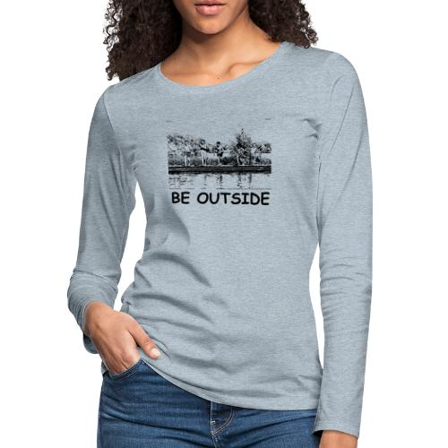 Be Outside - Women's Premium Slim Fit Long Sleeve T-Shirt