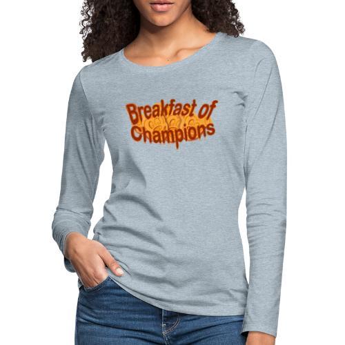 Breakfast of Champions - Women's Premium Slim Fit Long Sleeve T-Shirt