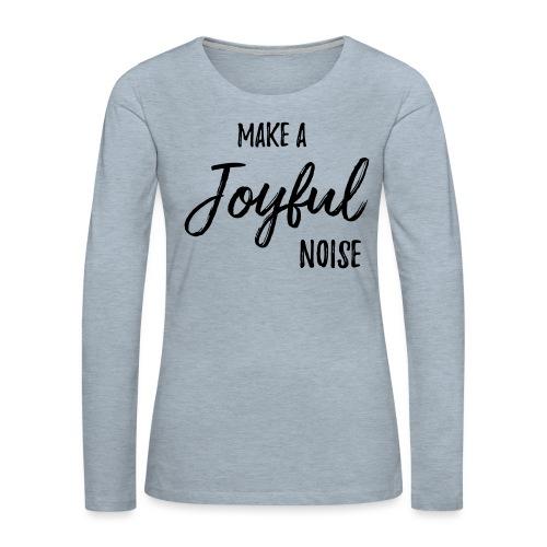 joyfulnoise2 - Women's Premium Slim Fit Long Sleeve T-Shirt