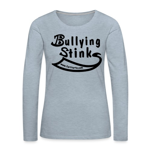 Bullying Stinks! - Women's Premium Long Sleeve T-Shirt