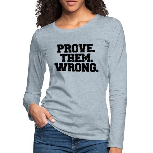 Prove Them Wrong sport gym athlete - Women's Premium Slim Fit Long Sleeve T-Shirt