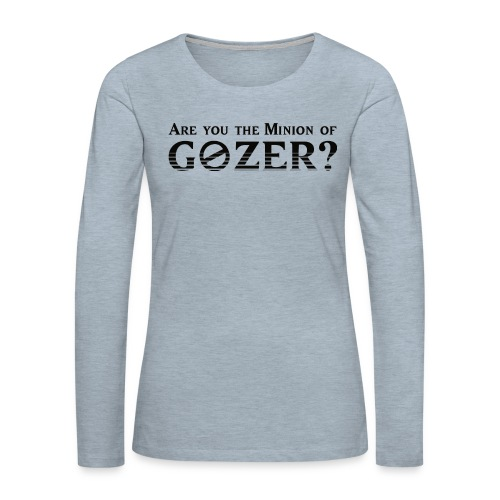 Are you the minion of Gozer? - Women's Premium Slim Fit Long Sleeve T-Shirt
