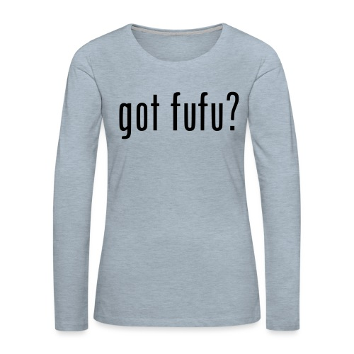 gotfufu-black - Women's Premium Slim Fit Long Sleeve T-Shirt