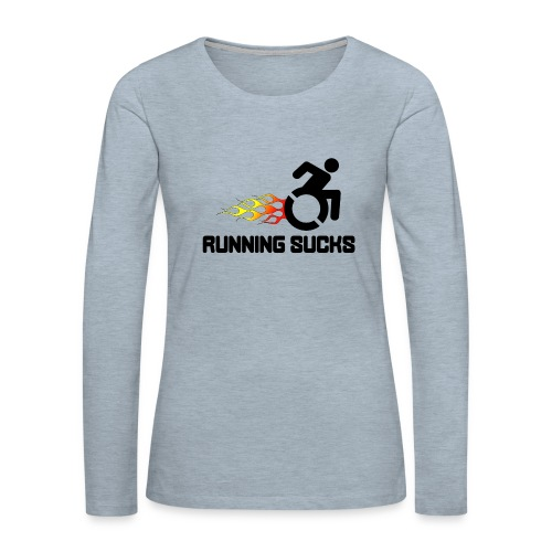 Wheelchair users hate running they think it sucks - Women's Premium Slim Fit Long Sleeve T-Shirt