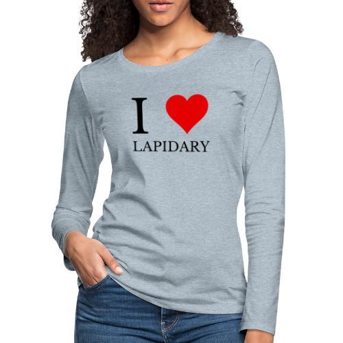 I love lapidary - Women's Premium Slim Fit Long Sleeve T-Shirt