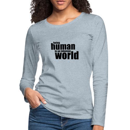Being human in an inhuman world - Women's Premium Slim Fit Long Sleeve T-Shirt