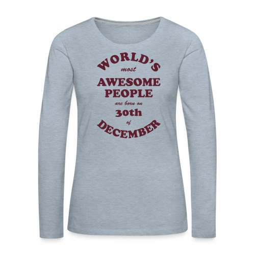 Most Awesome People are born on 30th of December - Women's Premium Slim Fit Long Sleeve T-Shirt