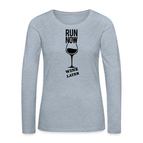 Run Now Gym Motivation - Women's Premium Long Sleeve T-Shirt