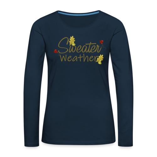 sweater weather - Women's Premium Slim Fit Long Sleeve T-Shirt