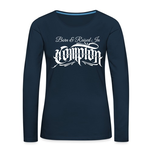 born and raised in Compton - Women's Premium Slim Fit Long Sleeve T-Shirt
