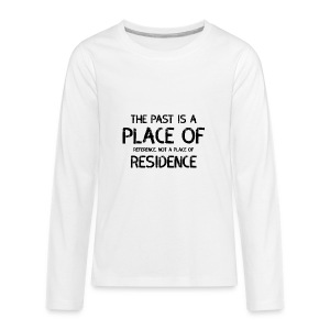 The Past Is A Place Of Reference Not Residence - Kids' Premium Long Sleeve T-Shirt