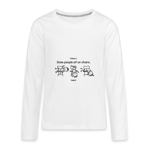 Some People Sit on Chairs - Kids' Premium Long Sleeve T-Shirt