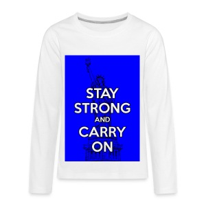 Stay Strong and Carry On - Kids' Premium Long Sleeve T-Shirt
