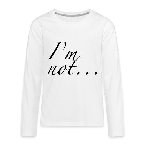 I'm not... - Kids' Premium Long Sleeve T-Shirt
