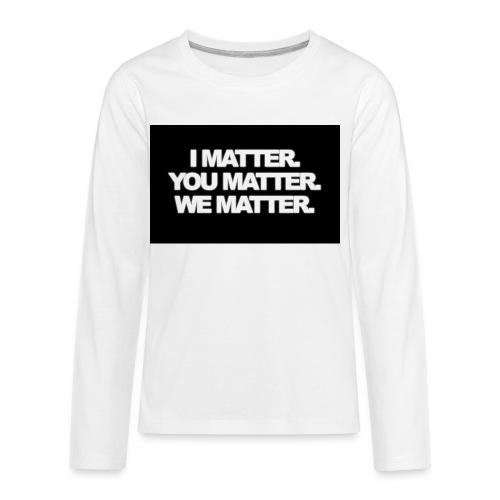 We matter - Kids' Premium Long Sleeve T-Shirt