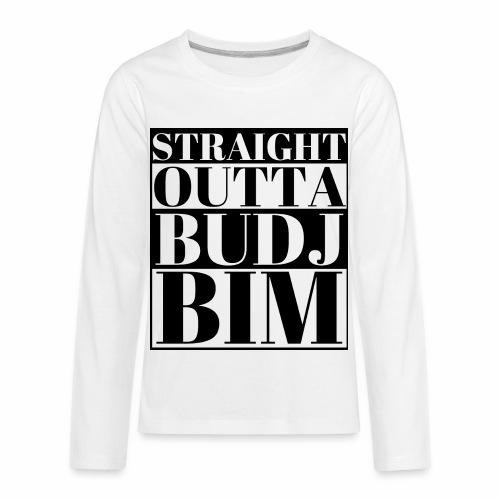 STRAIGHT OUTTA BUDJ BIM - Kids' Premium Long Sleeve T-Shirt