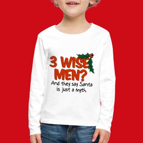 3 Wise Men? - Kids' Premium Long Sleeve T-Shirt