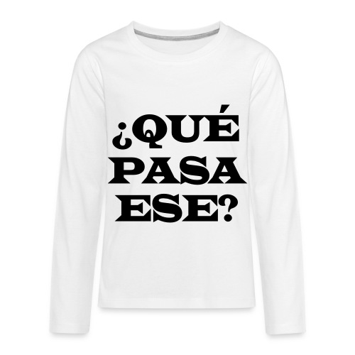 ¿QUÉ PASA ESE? - Kids' Premium Long Sleeve T-Shirt