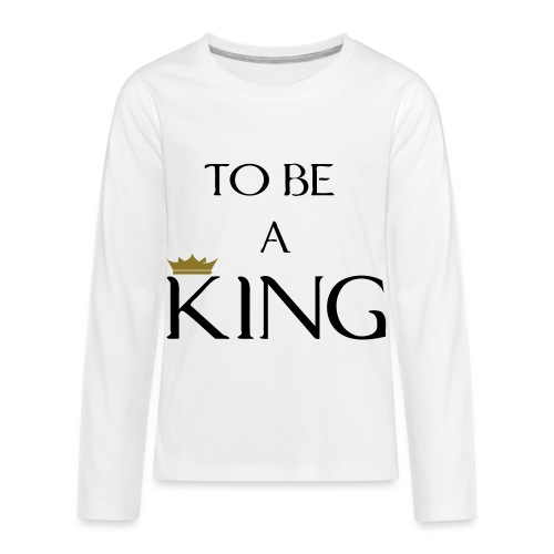 TO BE A king2 - Kids' Premium Long Sleeve T-Shirt
