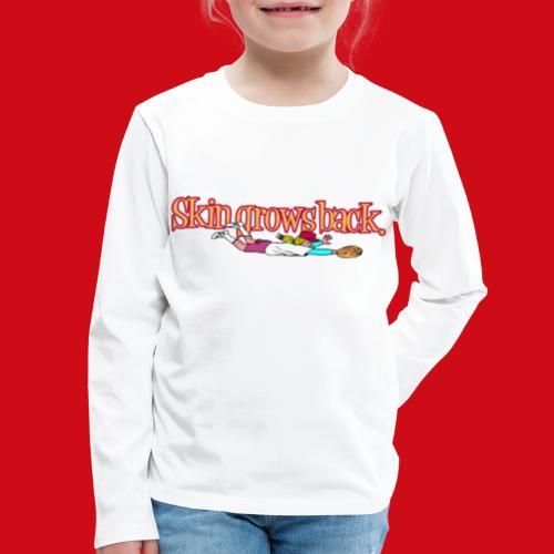 Skin Grows Back - Kids' Premium Long Sleeve T-Shirt