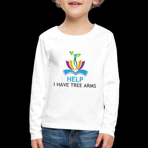 Do you have TREE ARMS? Need help with that? - Kids' Premium Long Sleeve T-Shirt