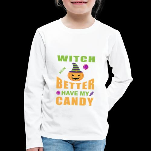 Witch Better Have My Candy | Funny Halloween - Kids' Premium Long Sleeve T-Shirt