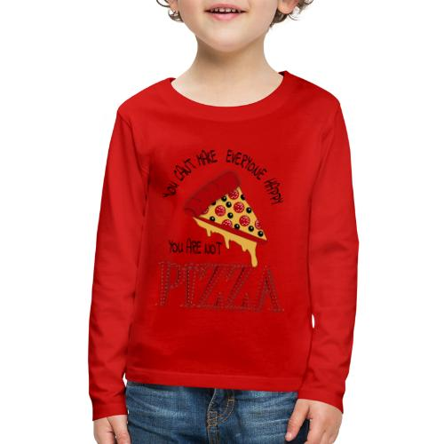 You Can't Make Everyone Happy You Are Not Pizza - Kids' Premium Long Sleeve T-Shirt