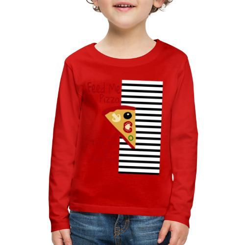 Feed Me Pizza And Tell Me I´m Pretty - Kids' Premium Long Sleeve T-Shirt