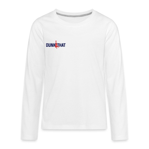 DUNK THAT - Kids' Premium Long Sleeve T-Shirt