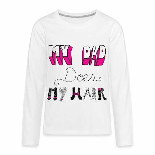 My Dad Does My Hair - Kids' Premium Long Sleeve T-Shirt