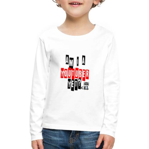 Am I A Youtuber Yet? - Kids' Premium Long Sleeve T-Shirt