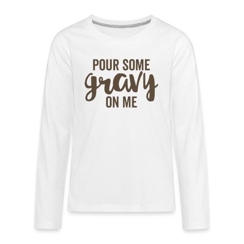 Pour Some Gravy On Me - Kids' Premium Long Sleeve T-Shirt