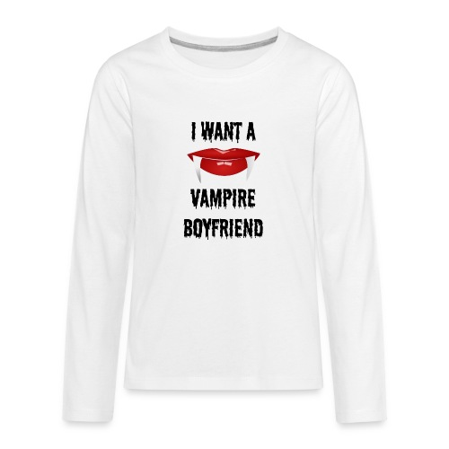 I Want a Vampire Boyfriend - Kids' Premium Long Sleeve T-Shirt