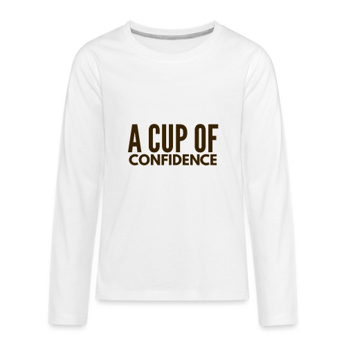 A Cup Of Confidence - Kids' Premium Long Sleeve T-Shirt