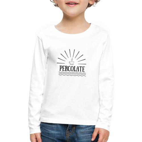 Percolate - Kids' Premium Long Sleeve T-Shirt