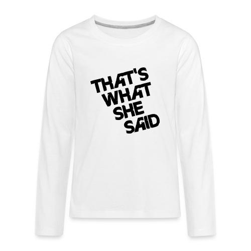 That's What She Said - Kids' Premium Long Sleeve T-Shirt