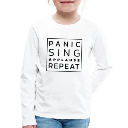 Panic – Sing – Applause – Repeat - Kids' Premium Long Sleeve T-Shirt