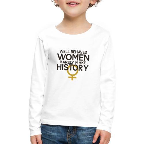 Well Behaved Women Rarely - Kids' Premium Long Sleeve T-Shirt