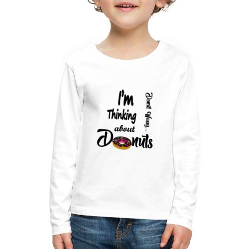 Donut I'm Thinking about Donuts Donut Wor - Kids' Premium Long Sleeve T-Shirt