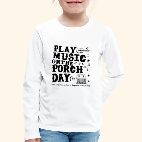 PLAY MUSIC ON THE PORCH DAY - Kids' Premium Long Sleeve T-Shirt