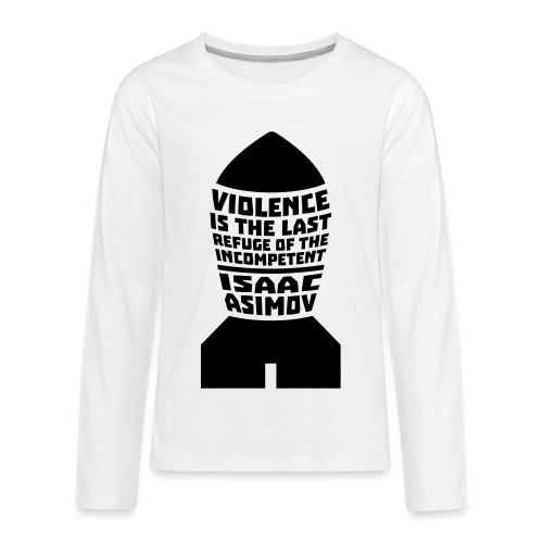 Isaac Asimov: Violence is the Last Refuge - Kids' Premium Long Sleeve T-Shirt