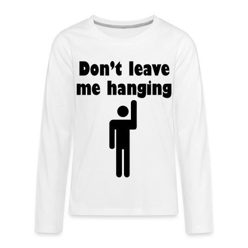 Don't Leave Me Hanging Shirt - Kids' Premium Long Sleeve T-Shirt
