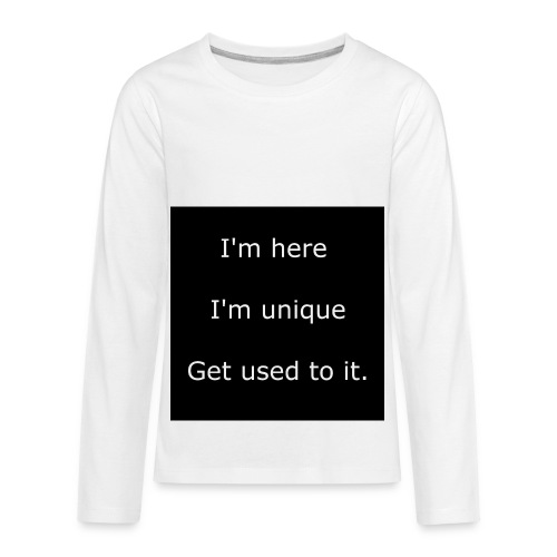 I'M HERE, I'M UNIQUE, GET USED TO IT. - Kids' Premium Long Sleeve T-Shirt