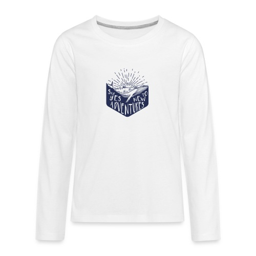 Adventure - Say yes to new adventure Products - Kids' Premium Long Sleeve T-Shirt