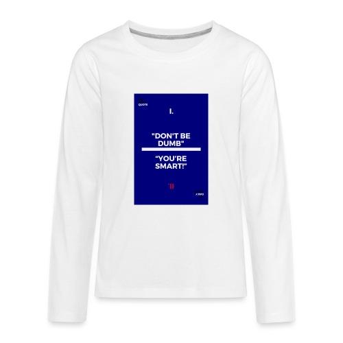 -Don-t_be_dumb----You---re_smart---- - Kids' Premium Long Sleeve T-Shirt