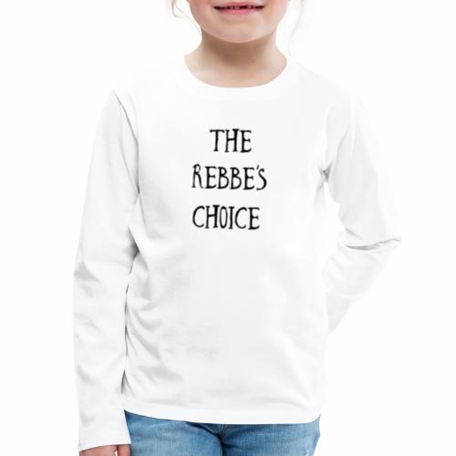The Rebbe s Choice WH - Kids' Premium Long Sleeve T-Shirt