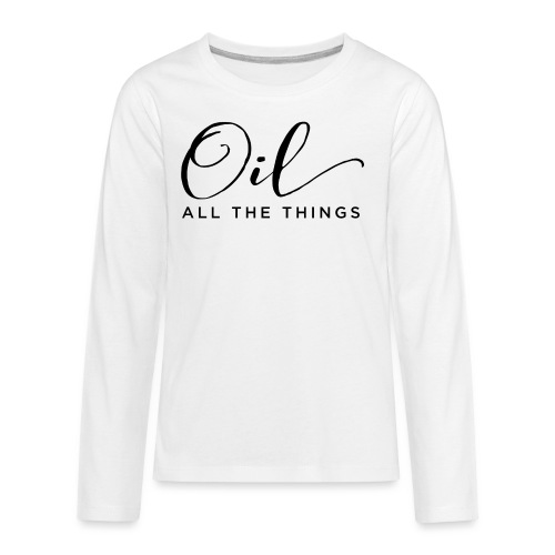 Oil All The Things - Kids' Premium Long Sleeve T-Shirt