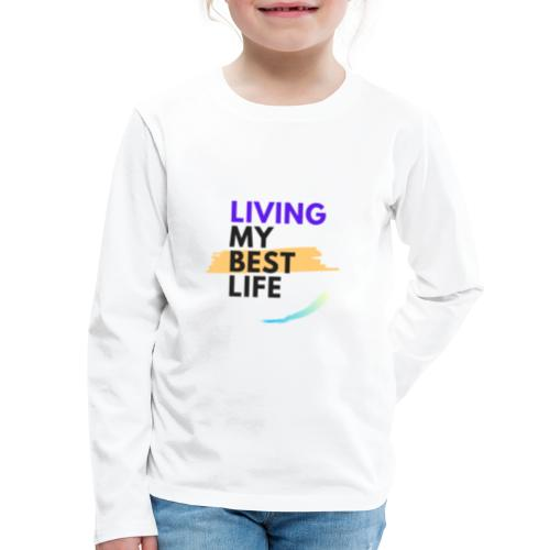living my best life - Kids' Premium Long Sleeve T-Shirt